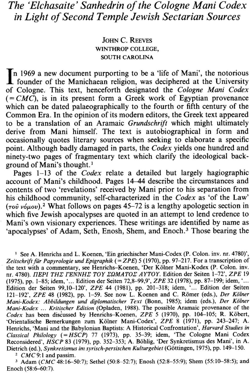 This text, henceforth designated the Cologne Mani Codex (= CMC), is in its present form a Greek work of Egyptian provenance which can be dated palaeographically to the fourth or fifth century of the