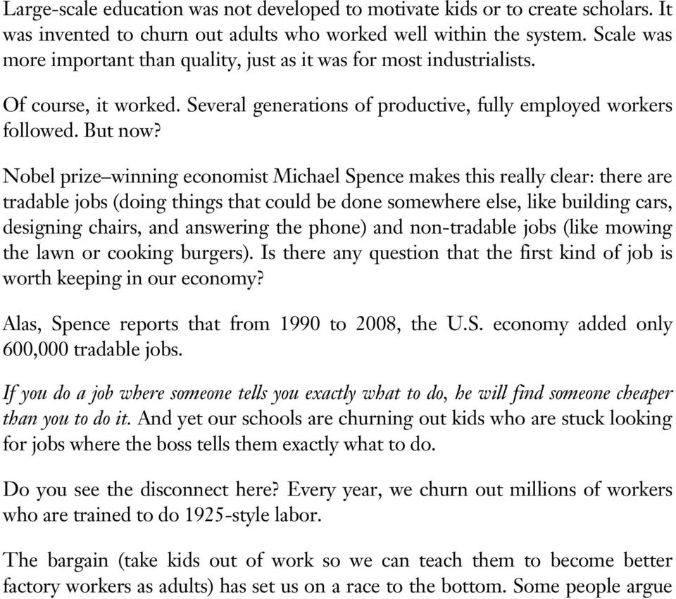 Nobel prize winning economist Michael Spence makes this really clear: there are tradable jobs (doing things that could be done somewhere else, like building cars, designing chairs, and answering the
