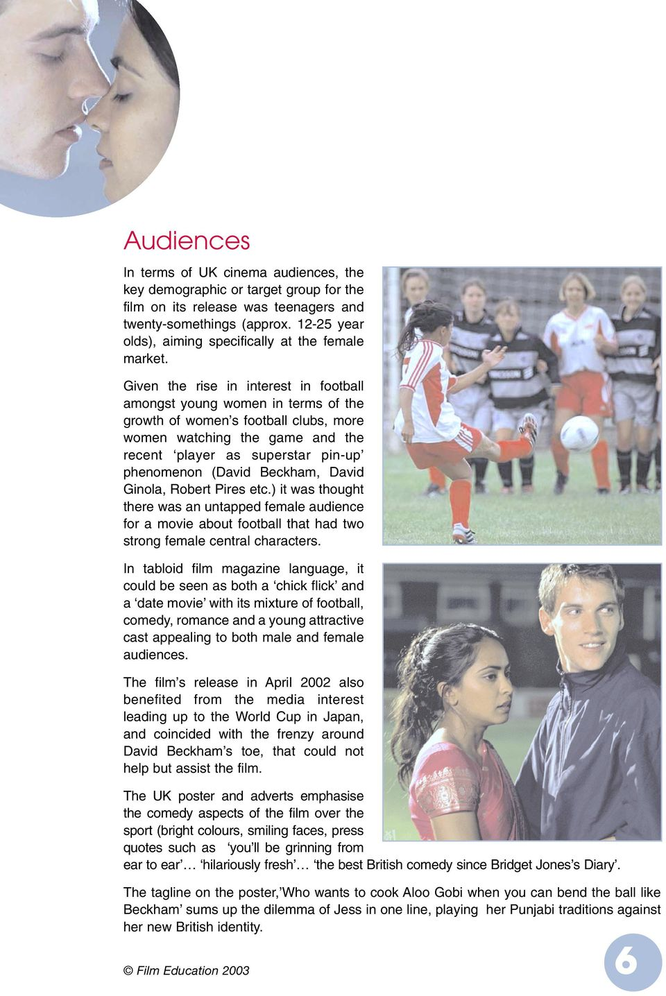 Given the rise in interest in football amongst young women in terms of the growth of women s football clubs, more women watching the game and the recent player as superstar pin-up phenomenon (David