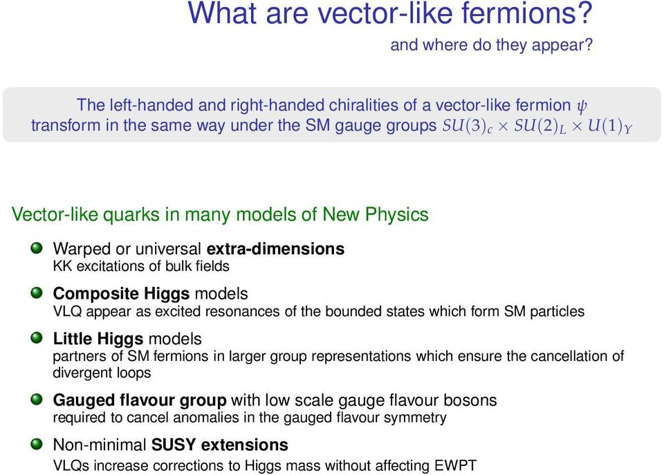 Physics arped or universal extra-dimensions KK excitations of bulk fields Composite Higgs models VLQ appear as excited resonances of the bounded states which form SM particles Little