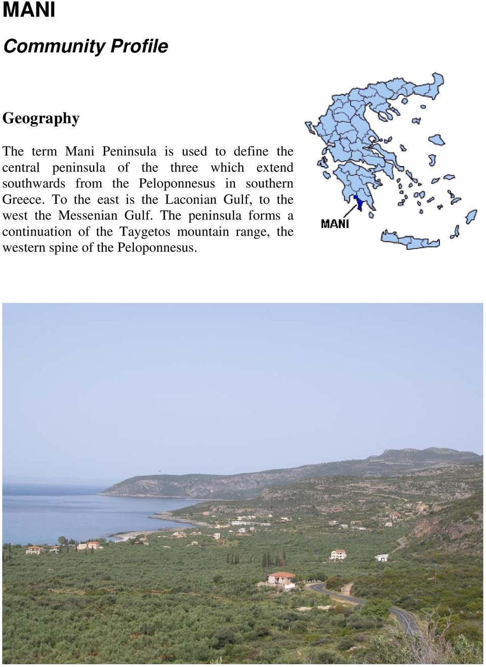 Greece. To the east is the Laconian Gulf, to the west the Messenian Gulf.