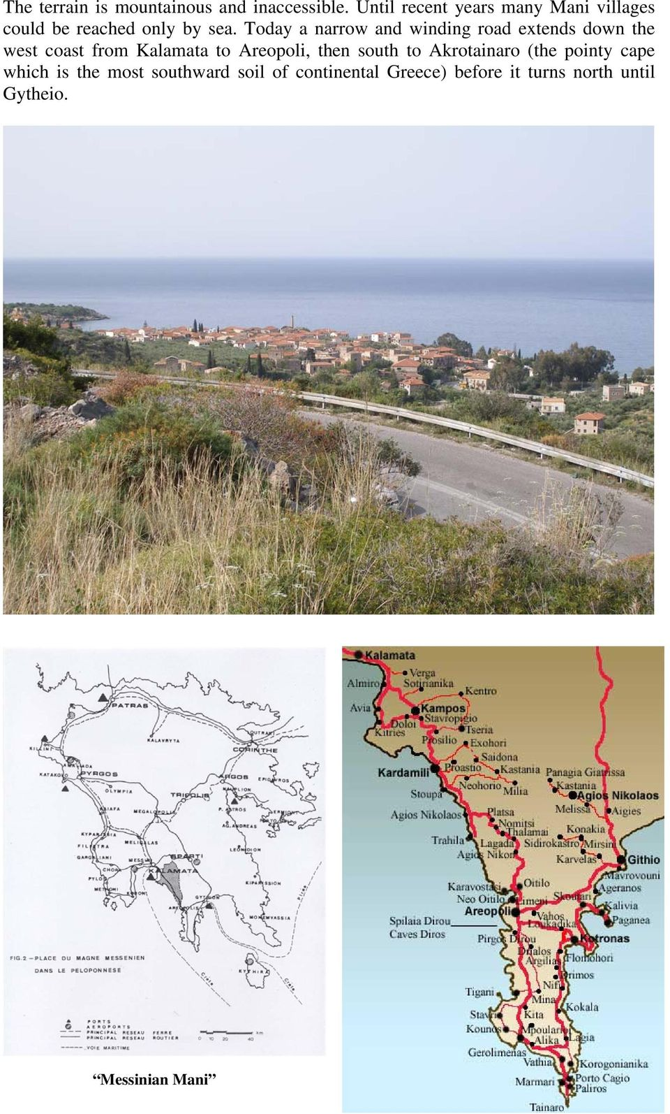 Today a narrow and winding road extends down the west coast from Kalamata to Areopoli,