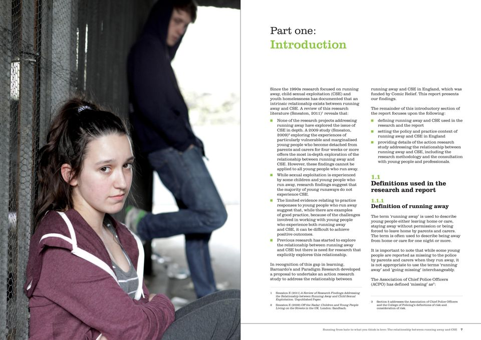 A 2009 study (Smeaton, 2009) 2 exploring the experiences of particularly vulnerable and marginalised young people who become detached from parents and carers for four weeks or more offers the most