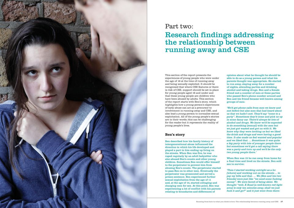 It should be recognised that where CSE features or there is risk of CSE, support should be set in place for young people aged 18 and under and that these young people are children who have been