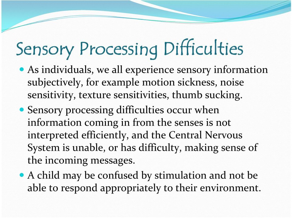 Sensory processing difficulties occur when information coming in from the senses is not interpreted efficiently, and the