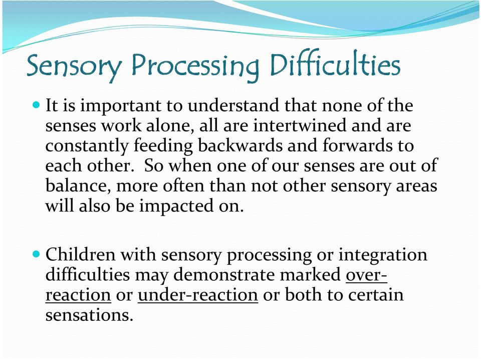 So when one of our senses are out of balance, more often than not other sensory areas will also be impacted