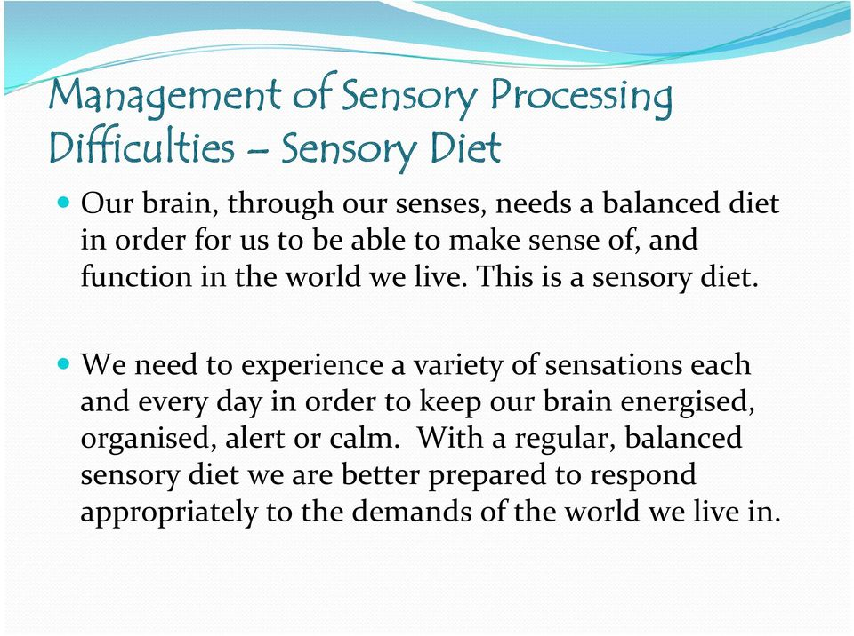 We need to experience a variety of sensations each and every day in order to keep our brain energised, organised,