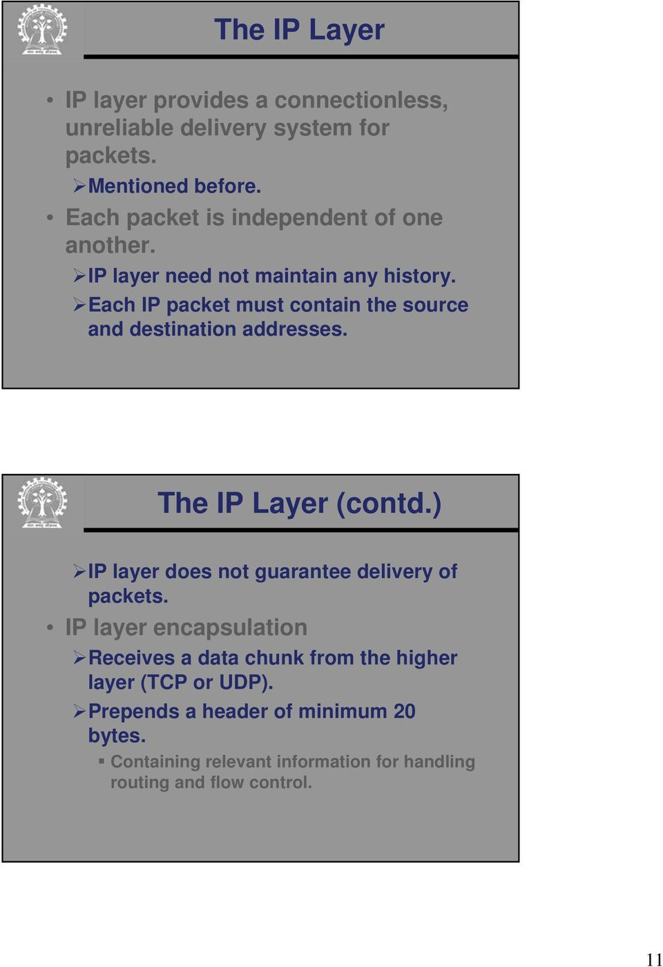 Each IP packet must contain the source and destination addresses. The IP Layer (contd.