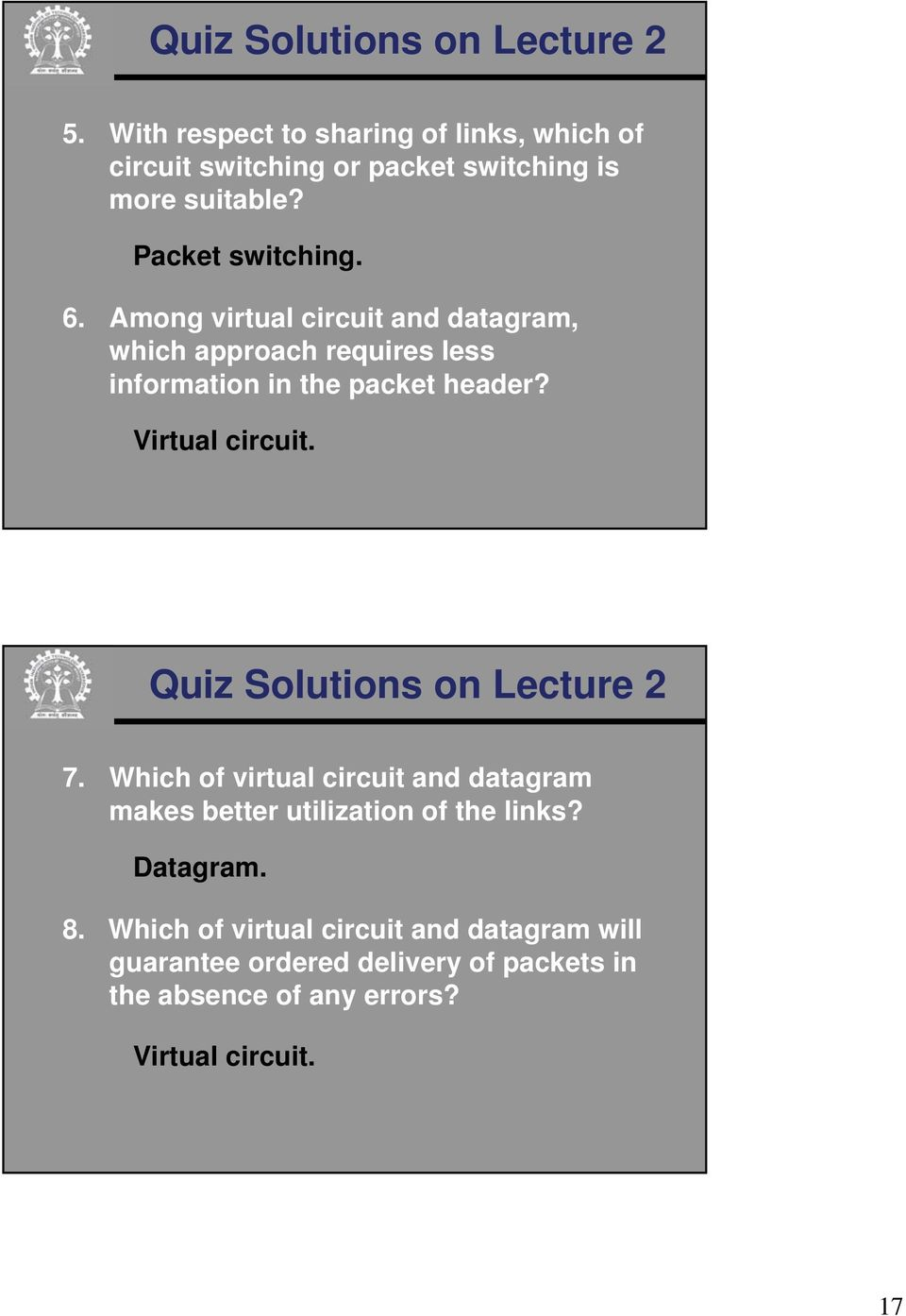 Virtual circuit. Quiz Solutions on Lecture 2 7. Which of virtual circuit and datagram makes better utilization of the links?