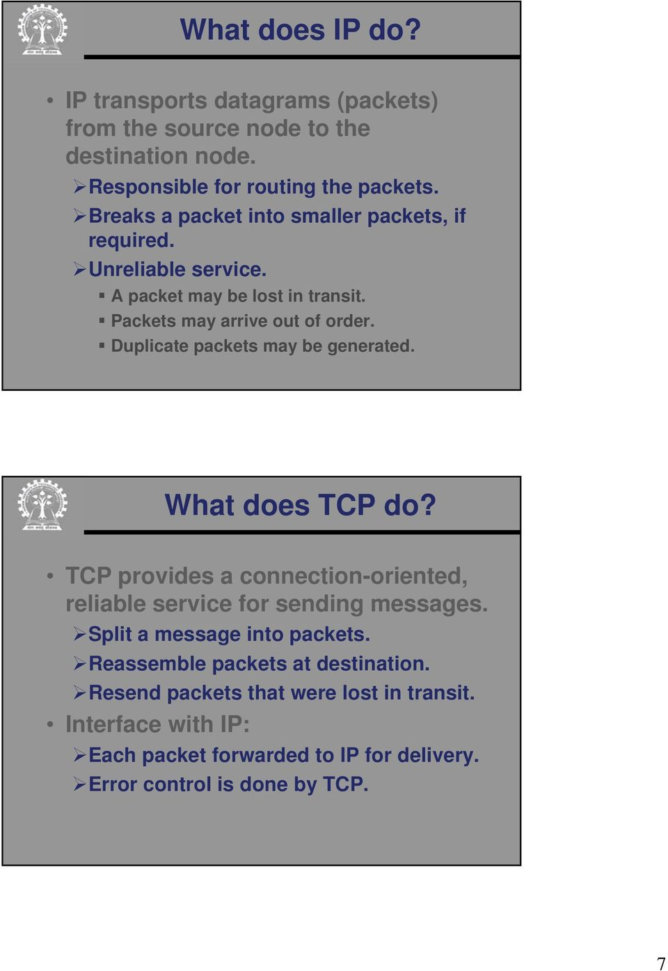 Duplicate packets may be generated. What does TCP do? TCP provides a connection-oriented, reliable service for sending messages.