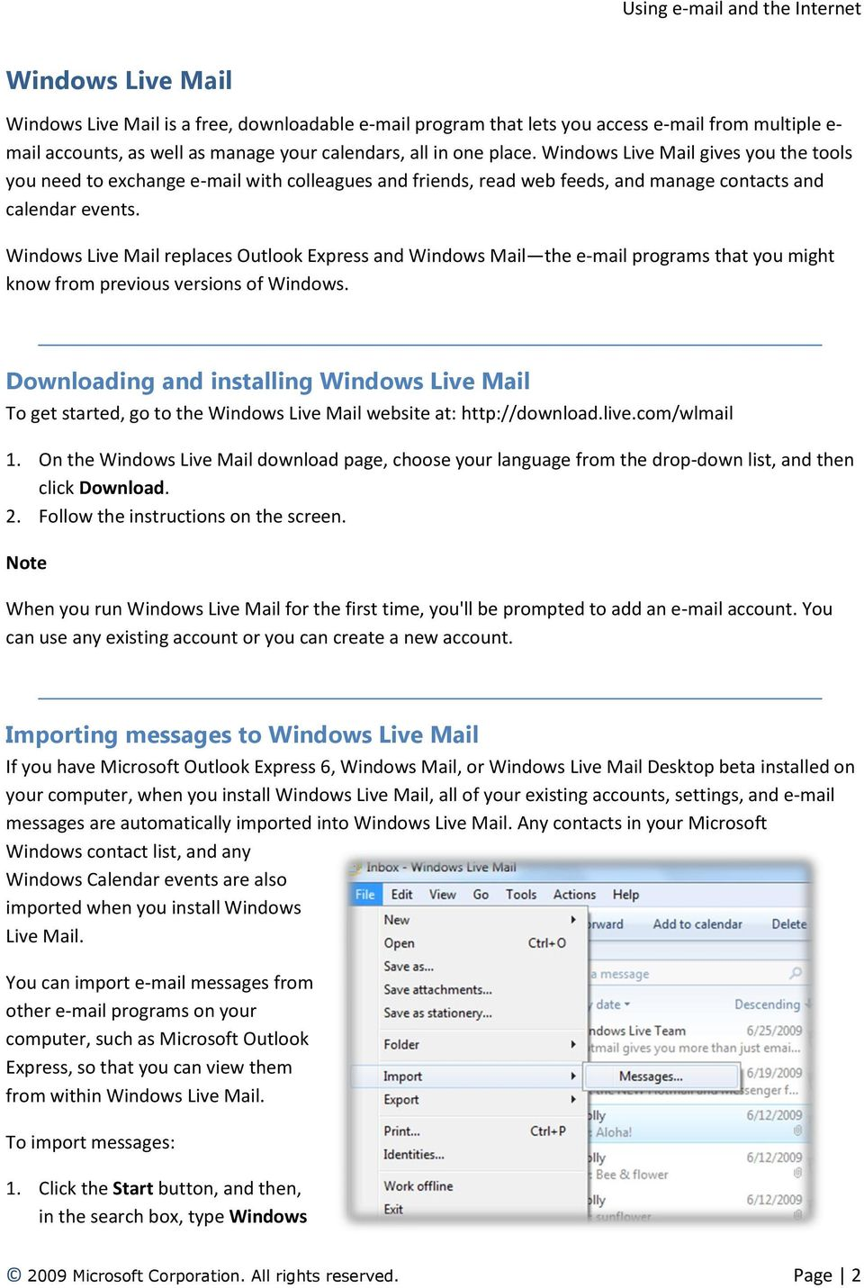 Windows Live Mail replaces Outlook Express and Windows Mail the e-mail programs that you might know from previous versions of Windows.