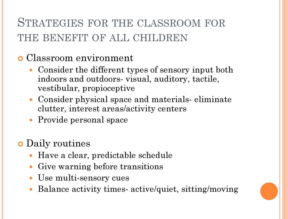 and materials- eliminate clutter, interest areas/activity centers Provide personal space Daily routines Have a clear,