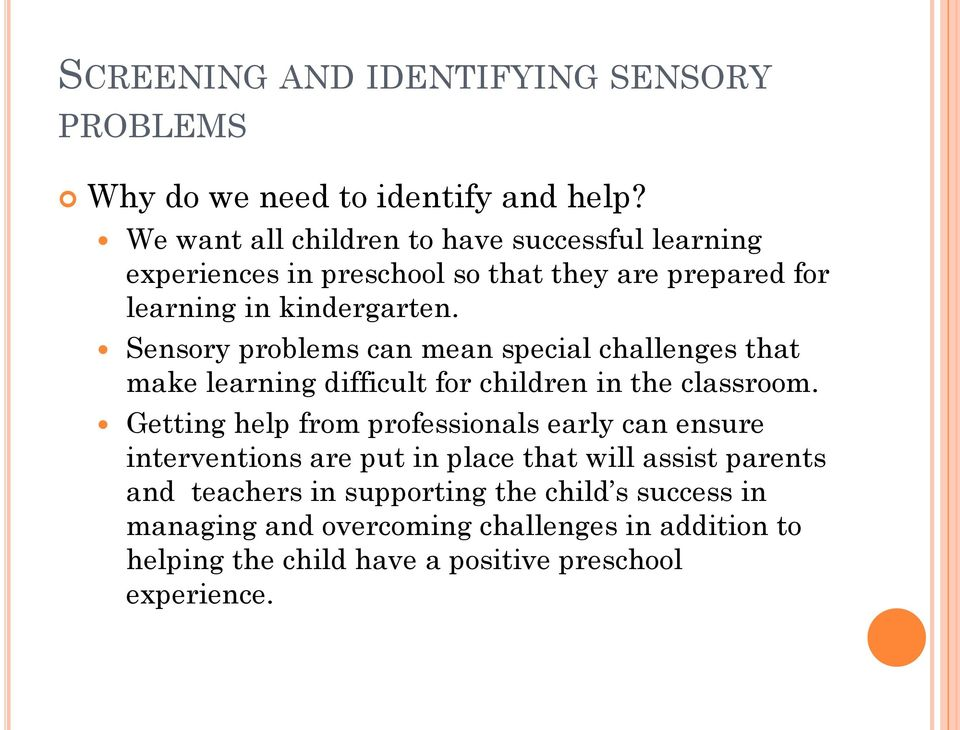 Sensory problems can mean special challenges that make learning difficult for children in the classroom.