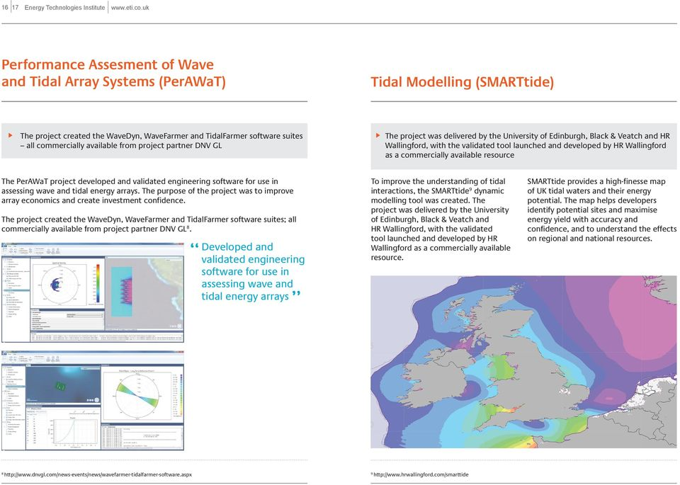 from project partner DNV GL The project was delivered by the University of Edinburgh, Black & Veatch and HR Wallingford, with the validated tool launched and developed by HR Wallingford as a