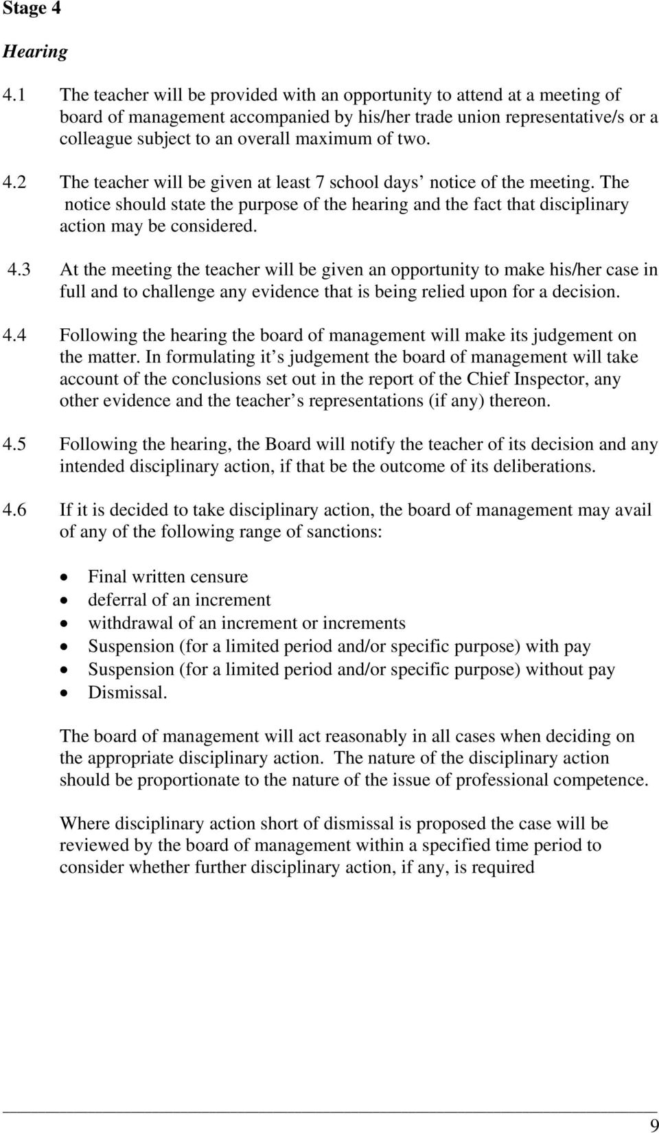 two. 4.2 The teacher will be given at least 7 school days notice of the meeting. The notice should state the purpose of the hearing and the fact that disciplinary action may be considered. 4.3 At the meeting the teacher will be given an opportunity to make his/her case in full and to challenge any evidence that is being relied upon for a decision.