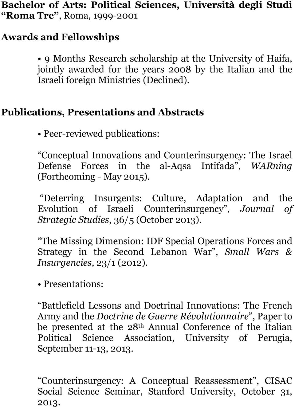 Publications, Presentations and Abstracts Peer-reviewed publications: Conceptual Innovations and Counterinsurgency: The Israel Defense Forces in the al-aqsa Intifada, WARning (Forthcoming - May 2015).