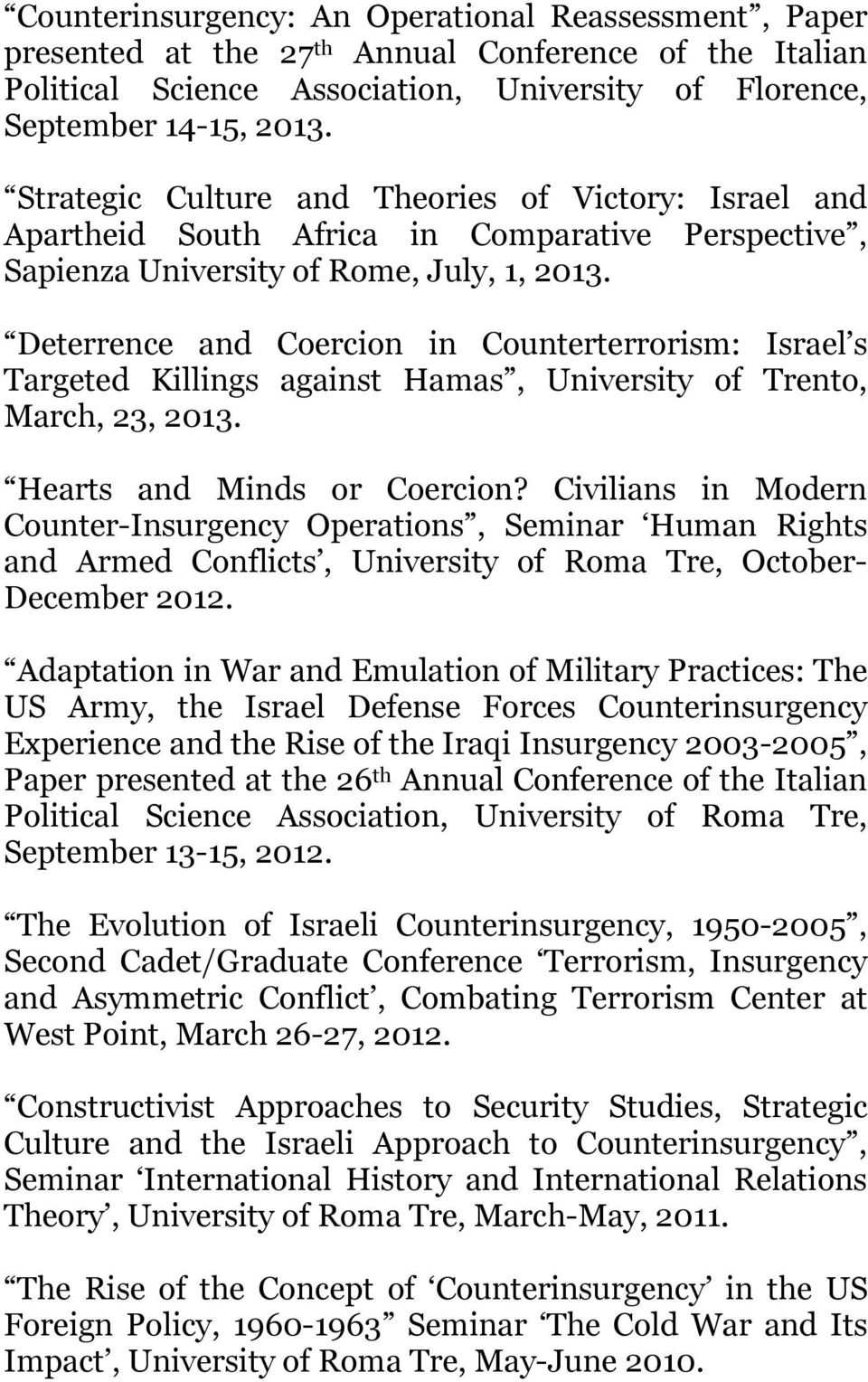 Deterrence and Coercion in Counterterrorism: Israel s Targeted Killings against Hamas, University of Trento, March, 23, 2013. Hearts and Minds or Coercion?