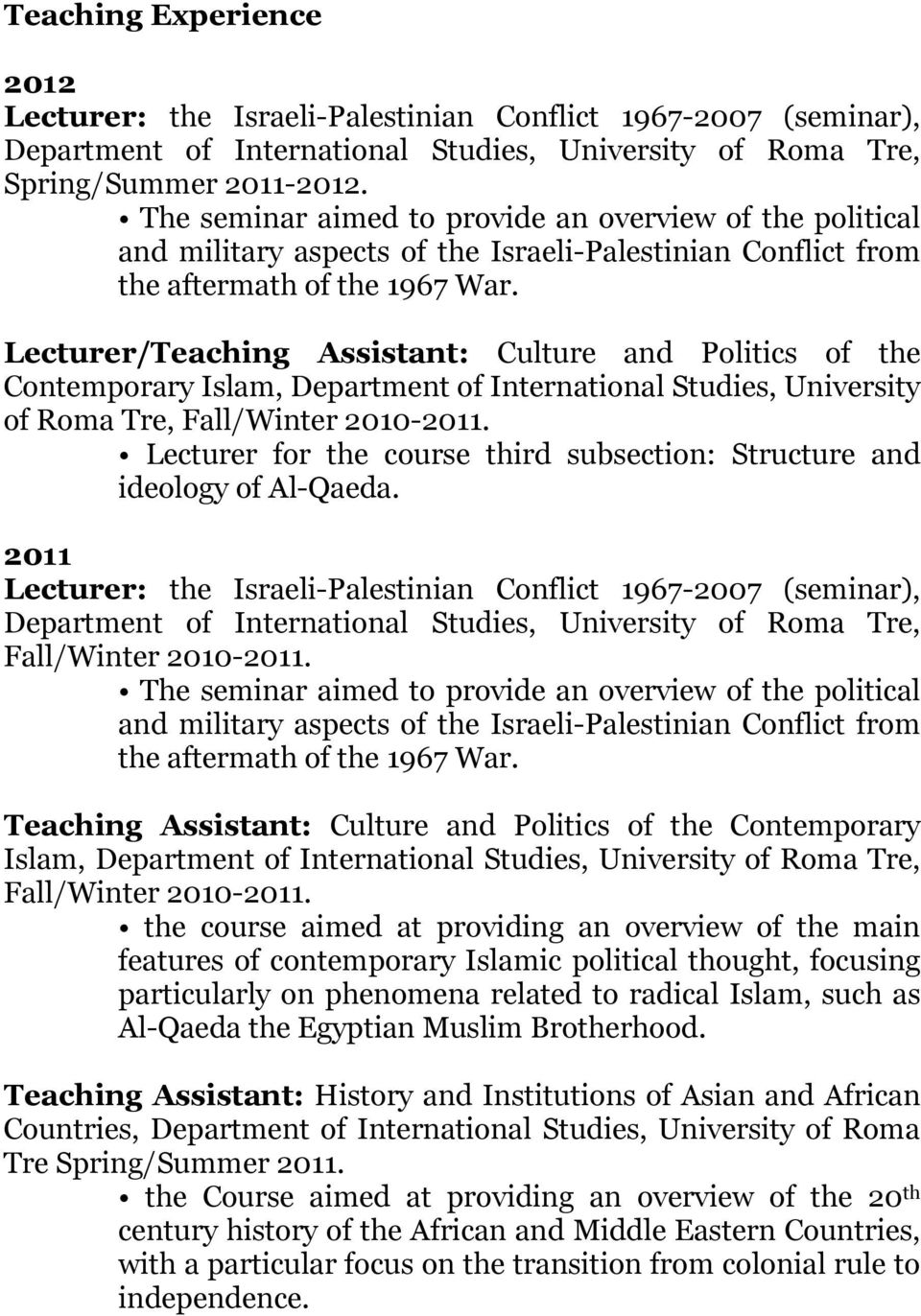 Lecturer/Teaching Assistant: Culture and Politics of the Contemporary Islam, Department of International Studies, University of Roma Tre, Fall/Winter 2010-2011.
