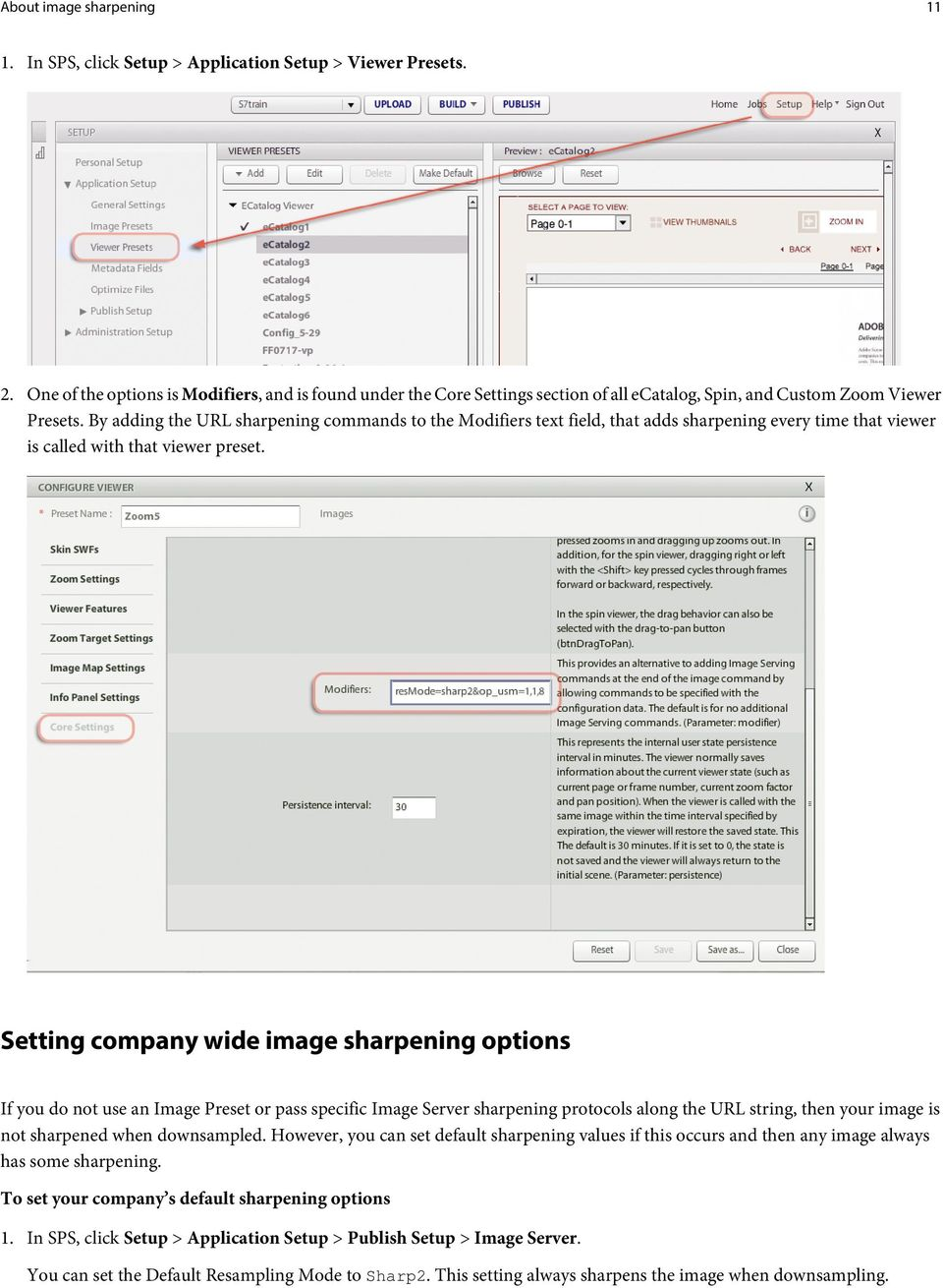 Setting company wide image sharpening options If you do not use an Image Preset or pass specific Image Server sharpening protocols along the URL string, then your image is not sharpened when