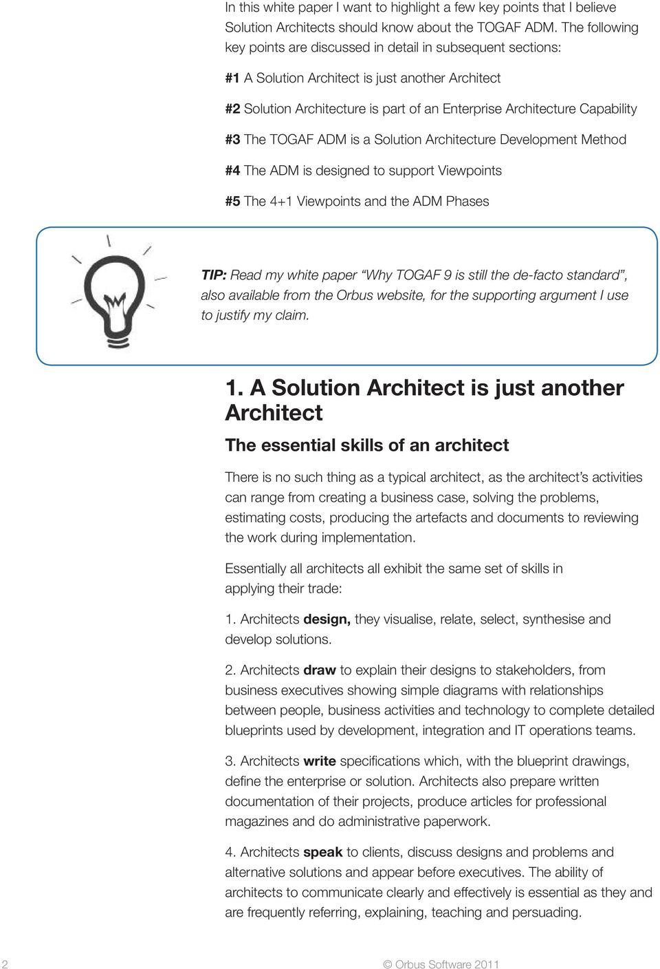 The TOGAF ADM is a Solution Architecture Development Method #4 The ADM is designed to support Viewpoints #5 The 4+1 Viewpoints and the ADM Phases TIP: Read my white paper Why TOGAF 9 is still the