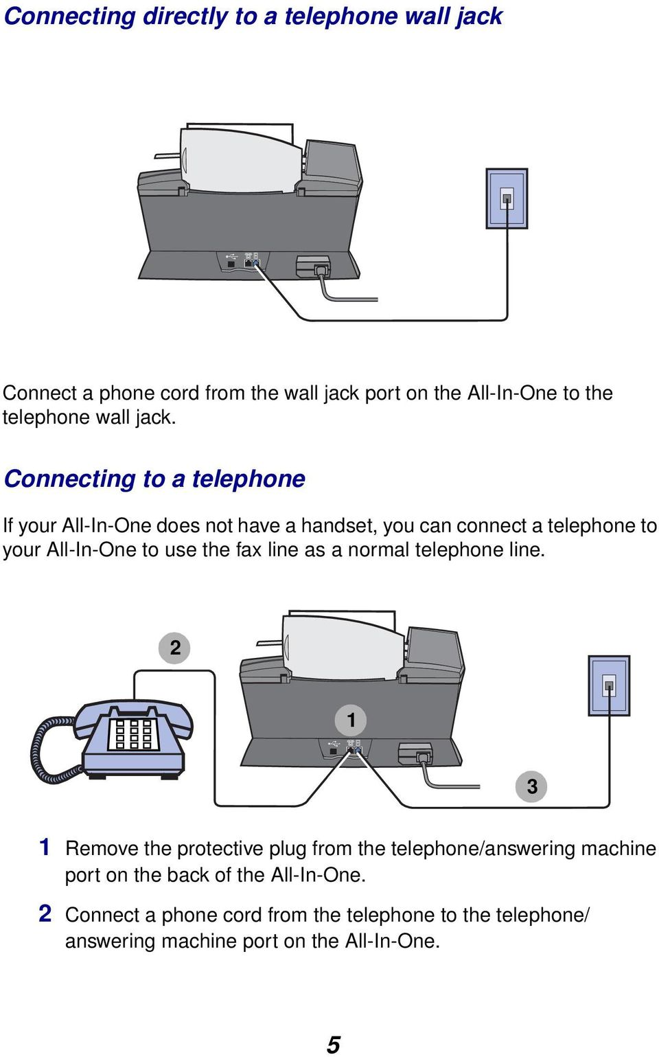 Connecting to a telephone If your All-In-One does not have a handset, you can connect a telephone to your All-In-One to use the
