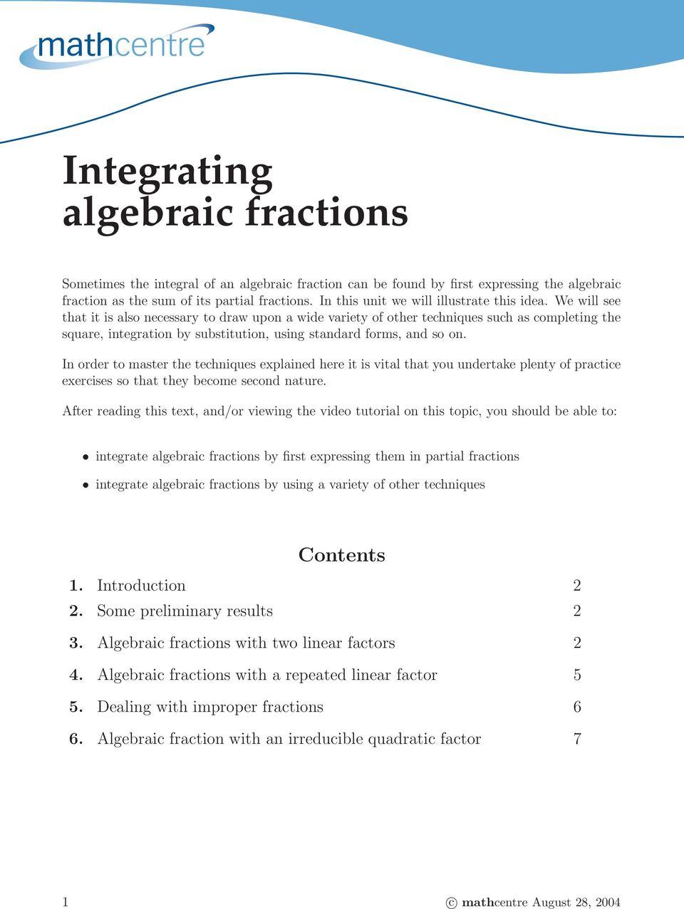 We will see that it is also necessary to draw upon a wide variety of other techniques such as completing the square, integration by substitution, using standard forms, and so on.