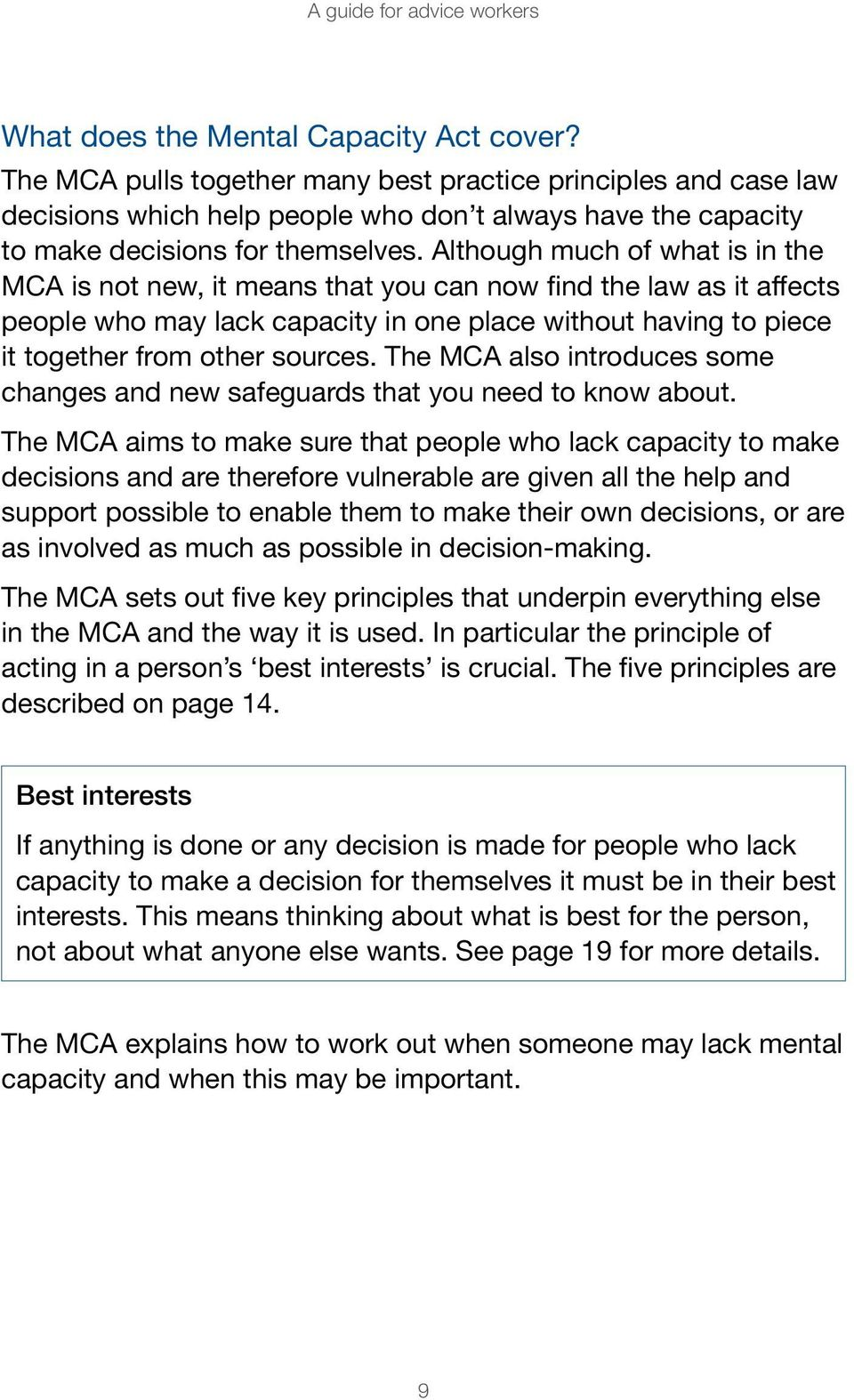 Although much of what is in the MCA is not new, it means that you can now find the law as it affects people who may lack capacity in one place without having to piece it together from other sources.
