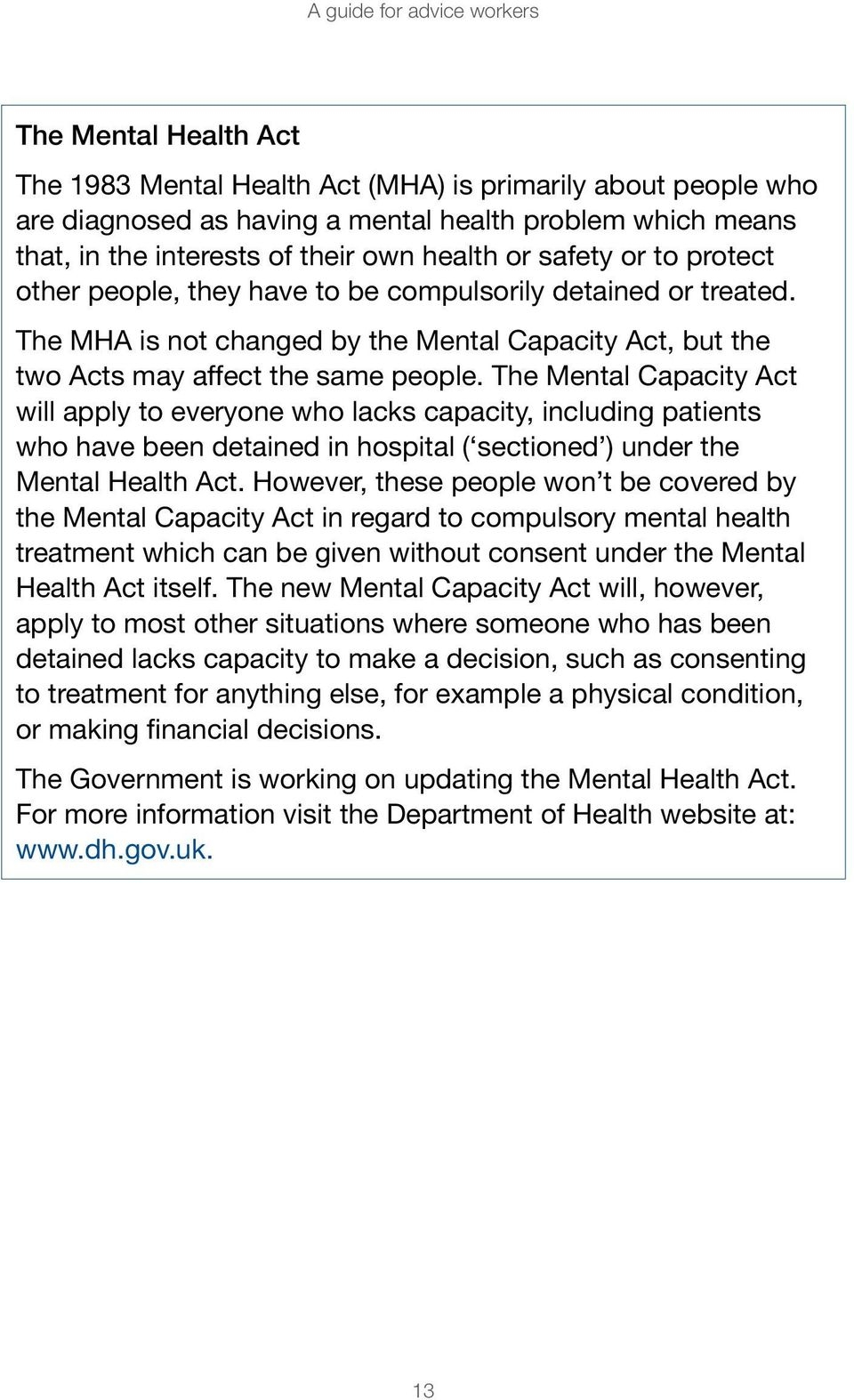 The Mental Capacity Act will apply to everyone who lacks capacity, including patients who have been detained in hospital ( sectioned ) under the Mental Health Act.