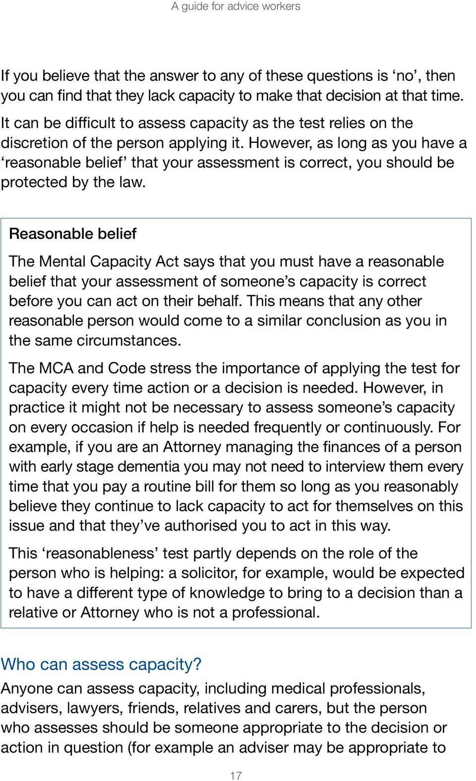 However, as long as you have a reasonable belief that your assessment is correct, you should be protected by the law.