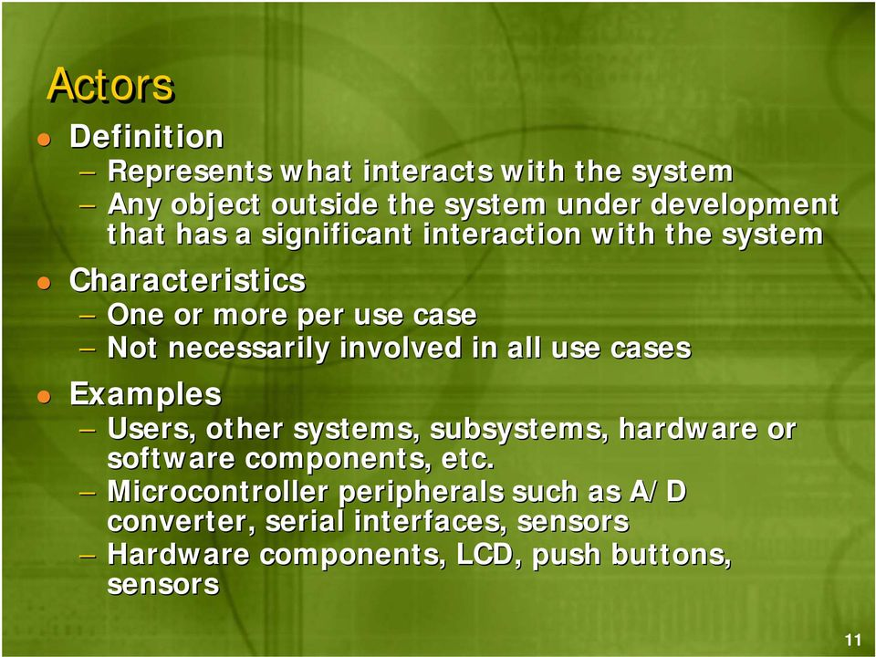 in all use cases Examples Users, other systems, subsystems, hardware or software components, etc.