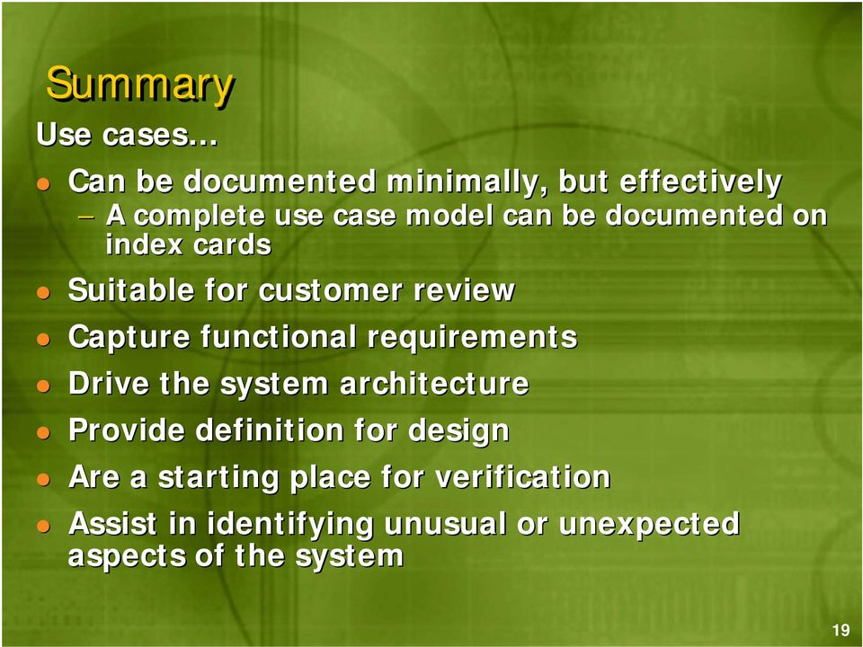 requirements Drive the system architecture Provide definition for design Are a starting