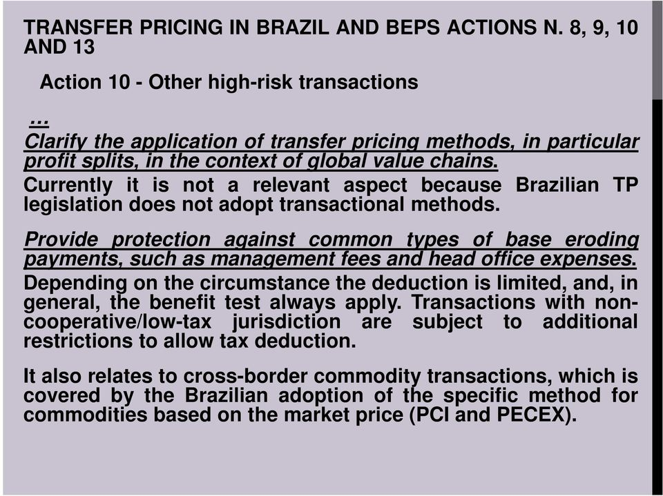 Currently it is not a relevant aspect because Brazilian TP legislation does not adopt transactional methods.