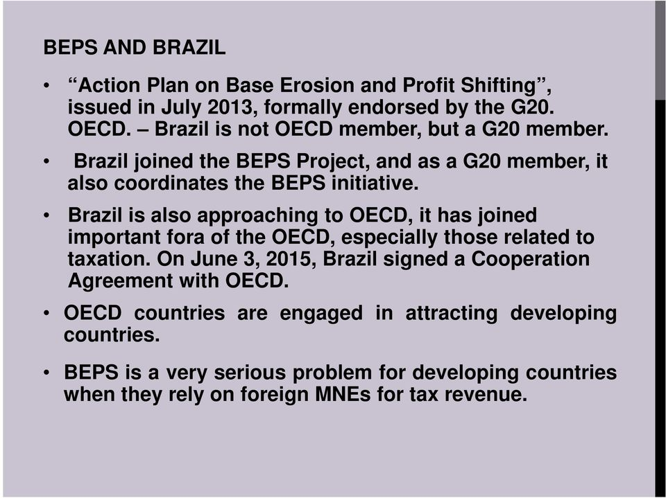Brazil is also approaching to OECD, it has joined important fora of the OECD, especially those related to taxation.