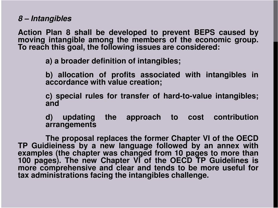 rules for transfer of hard-to-value intangibles; and d) updating the approach to cost contribution arrangements The proposal replaces the former Chapter VI of the OECD TP Guidieiness by a new