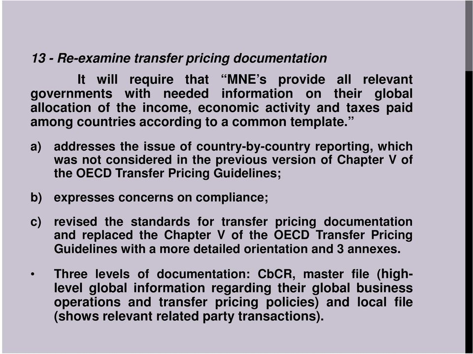 a) addresses the issue of country-by-country reporting, which was not considered in the previous version of Chapter V of the OECD Transfer Pricing Guidelines; b) expresses concerns on compliance; c)