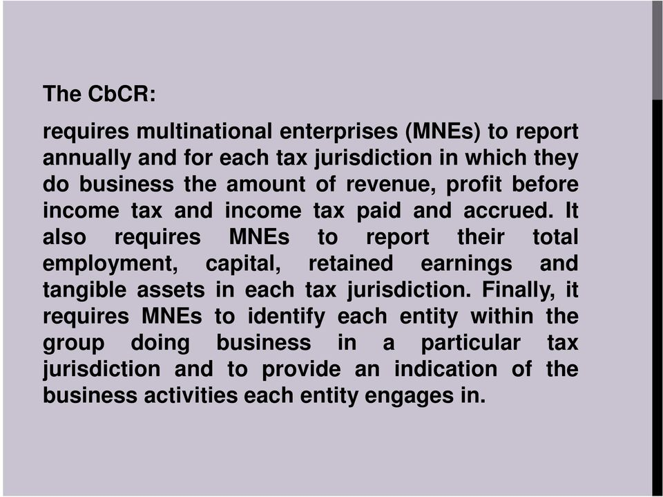 It also requires MNEs to report their total employment, capital, retained earnings and tangible assets in each tax jurisdiction.