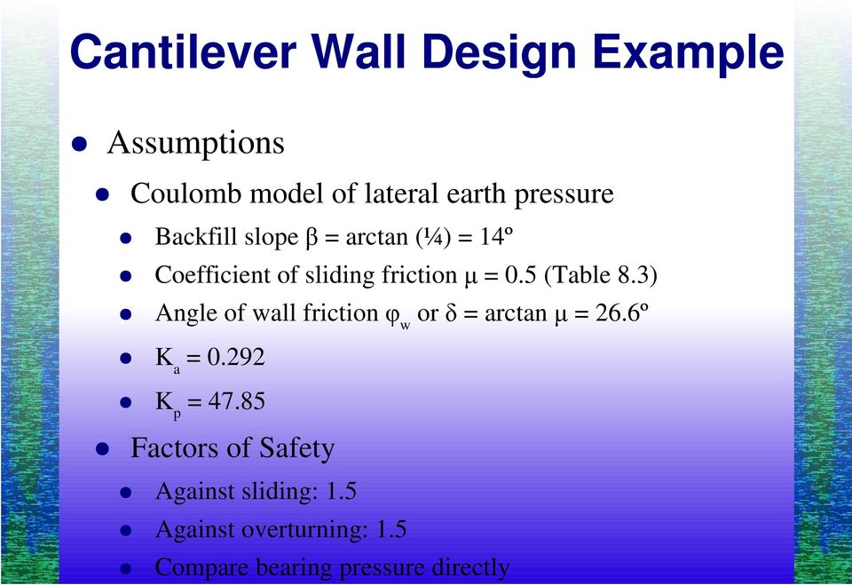 3) Angle of wall friction w or = arctan = 26.6º K a = 0.292 K p = 47.