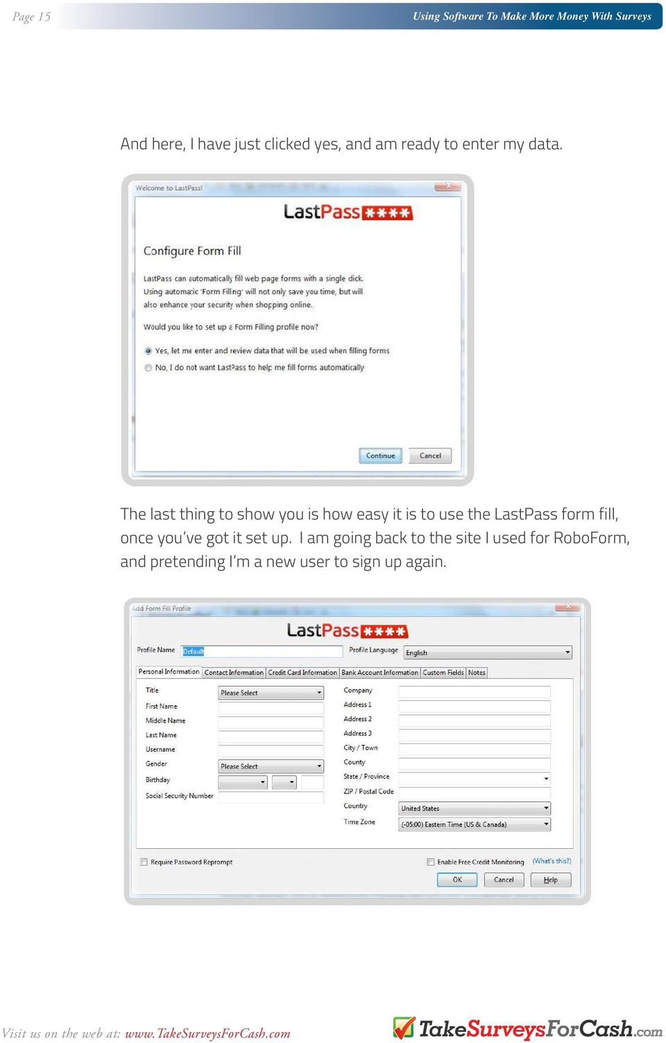 LastPass form fill, once you ve got it set up.