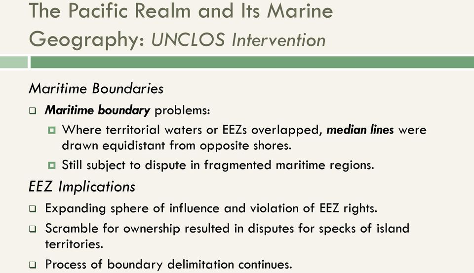 Still subject to dispute in fragmented maritime regions.
