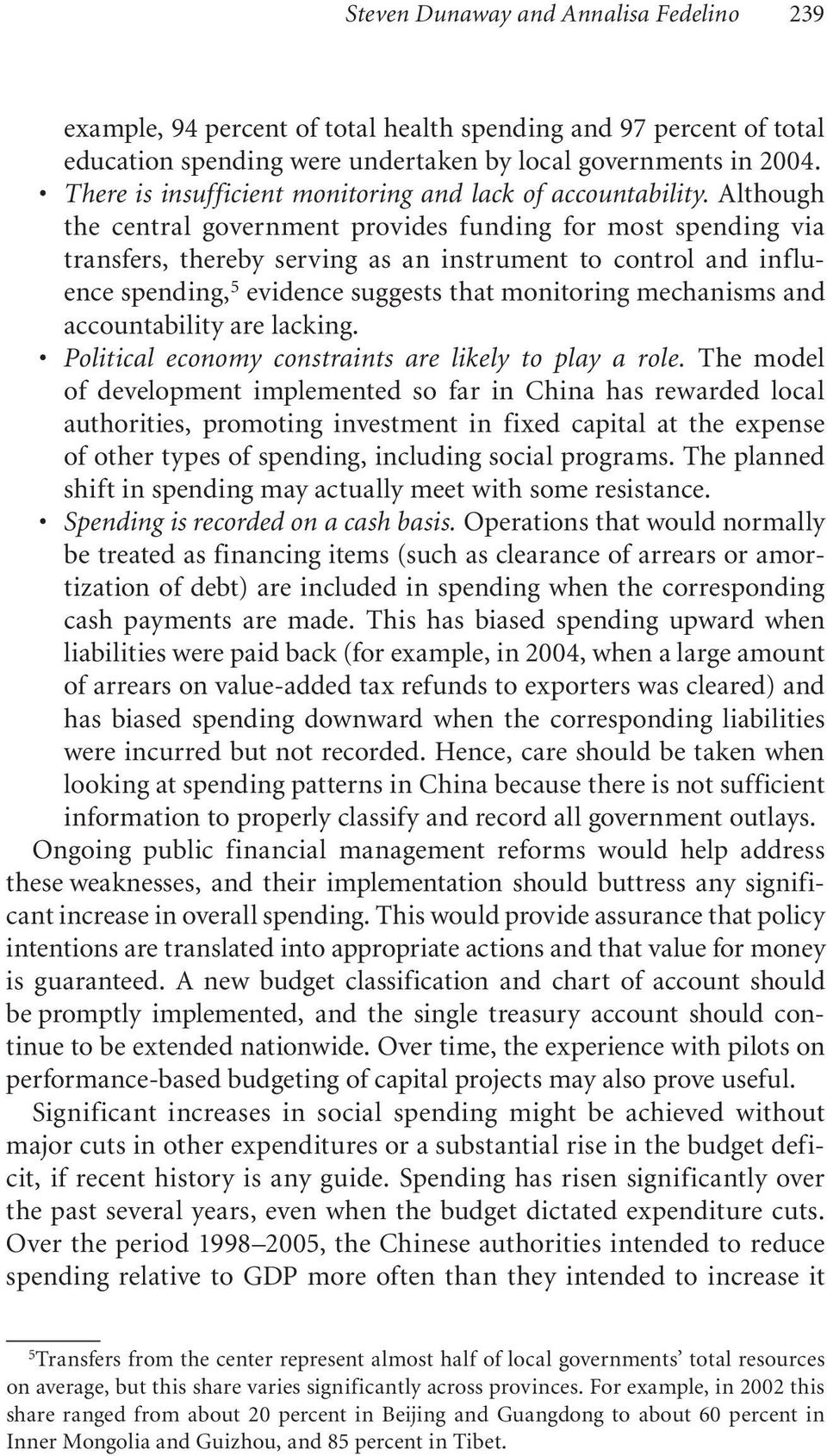 Although the central government provides funding for most spending via transfers, thereby serving as an instrument to control and influence spending, 5 evidence suggests that monitoring mechanisms
