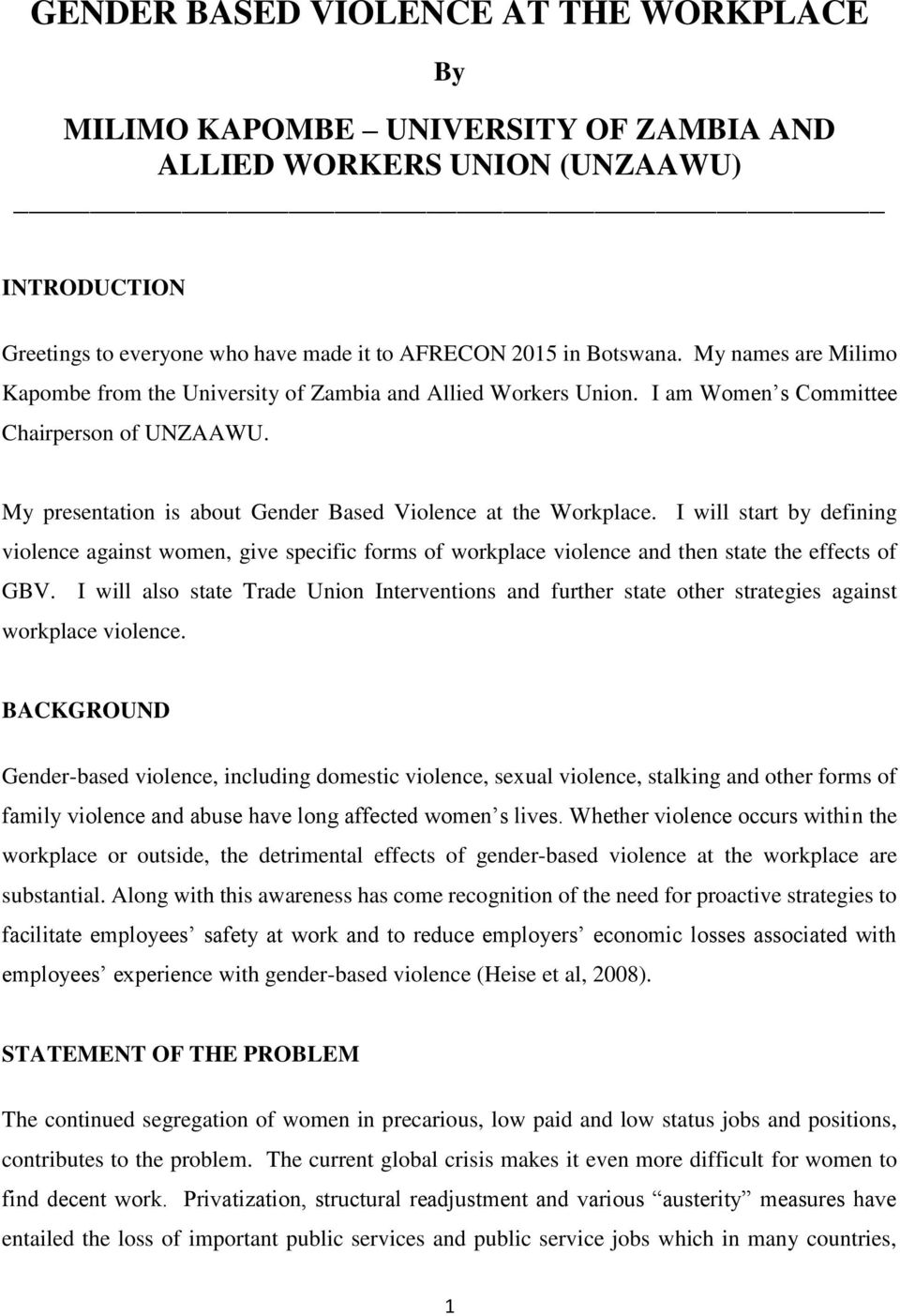 I will start by defining violence against women, give specific forms of workplace violence and then state the effects of GBV.