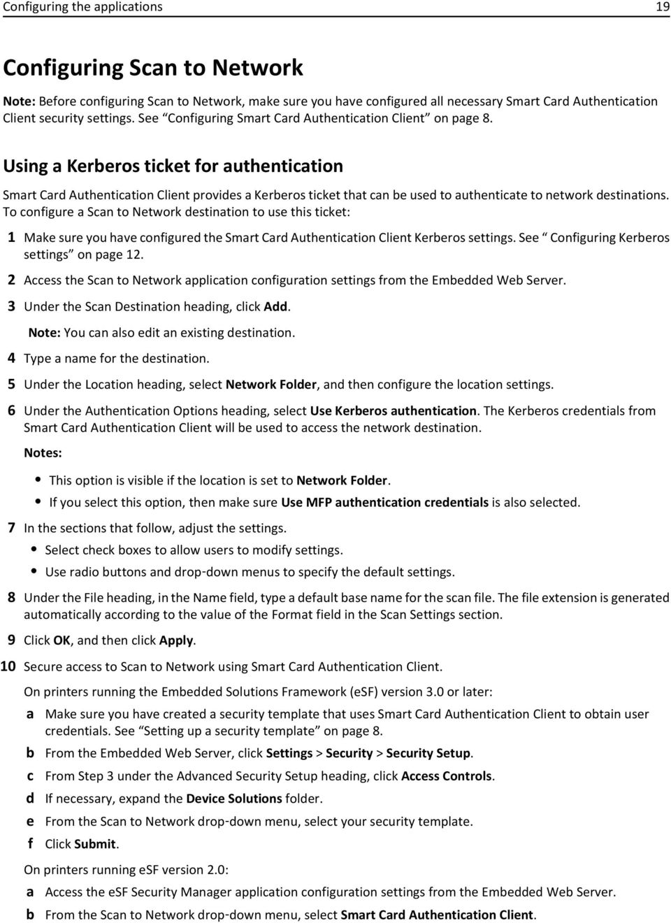 Using a Kerberos ticket for authentication Smart Card Authentication Client provides a Kerberos ticket that can be used to authenticate to network destinations.