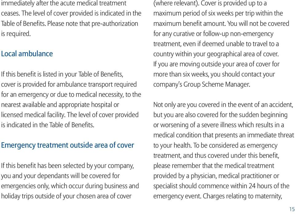 appropriate hospital or licensed medical facility. The level of cover provided is indicated in the Table of Benefits.