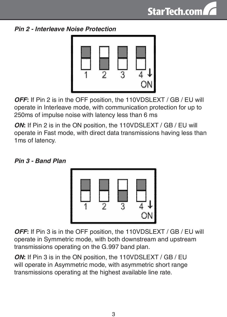 Pin 3 - Band Plan OFF: If Pin 3 is in the OFF position, the 110VDSLEXT / GB / EU will operate in Symmetric mode, with both downstream and upstream transmissions operating on the G.