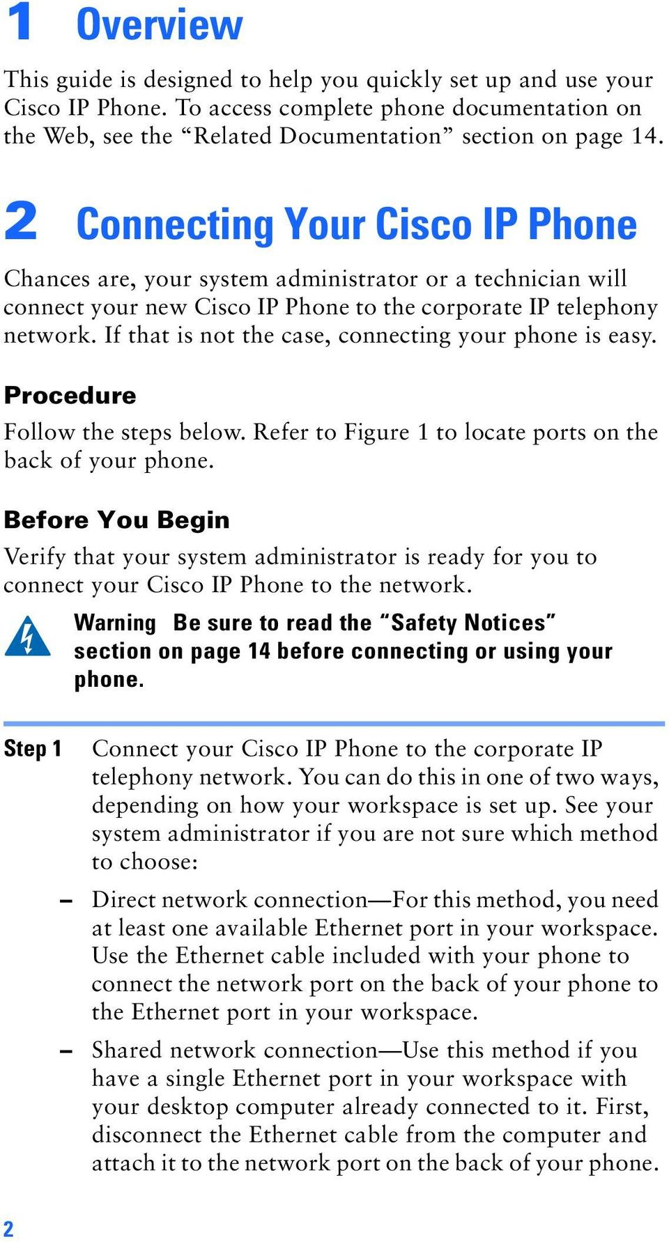 If that is not the case, connecting your phone is easy. Procedure Follow the steps below. Refer to Figure 1 to locate ports on the back of your phone.