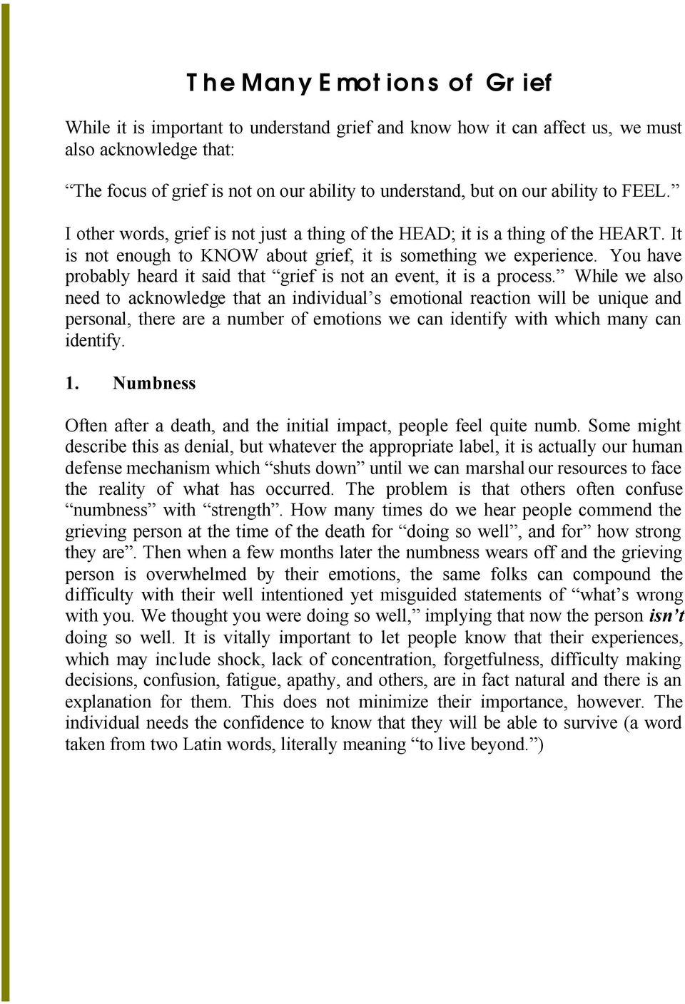 You have probably heard it said that grief is not an event, it is a process.