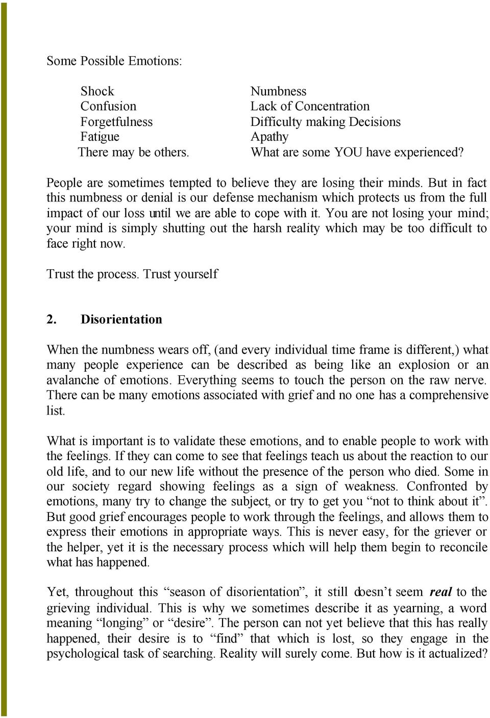 You are not losing your mind; your mind is simply shutting out the harsh reality which may be too difficult to face right now. 2.