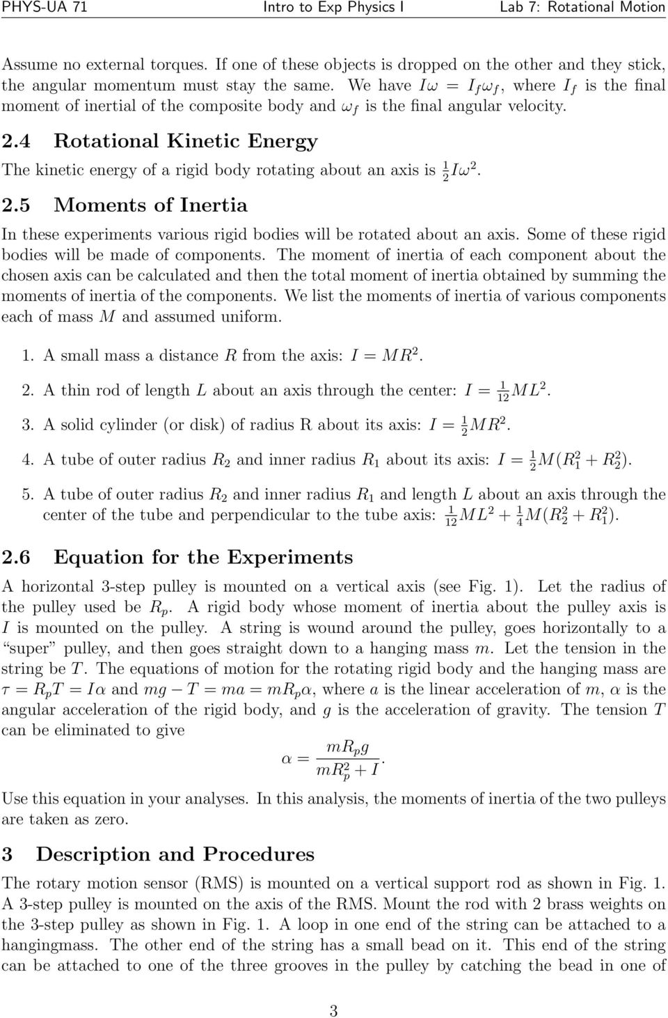 4 Rotational Kinetic Energy The kinetic energy of a rigid body rotating about an axis is 1 2 Iω2. 2.5 Moments of Inertia In these experiments various rigid bodies will be rotated about an axis.
