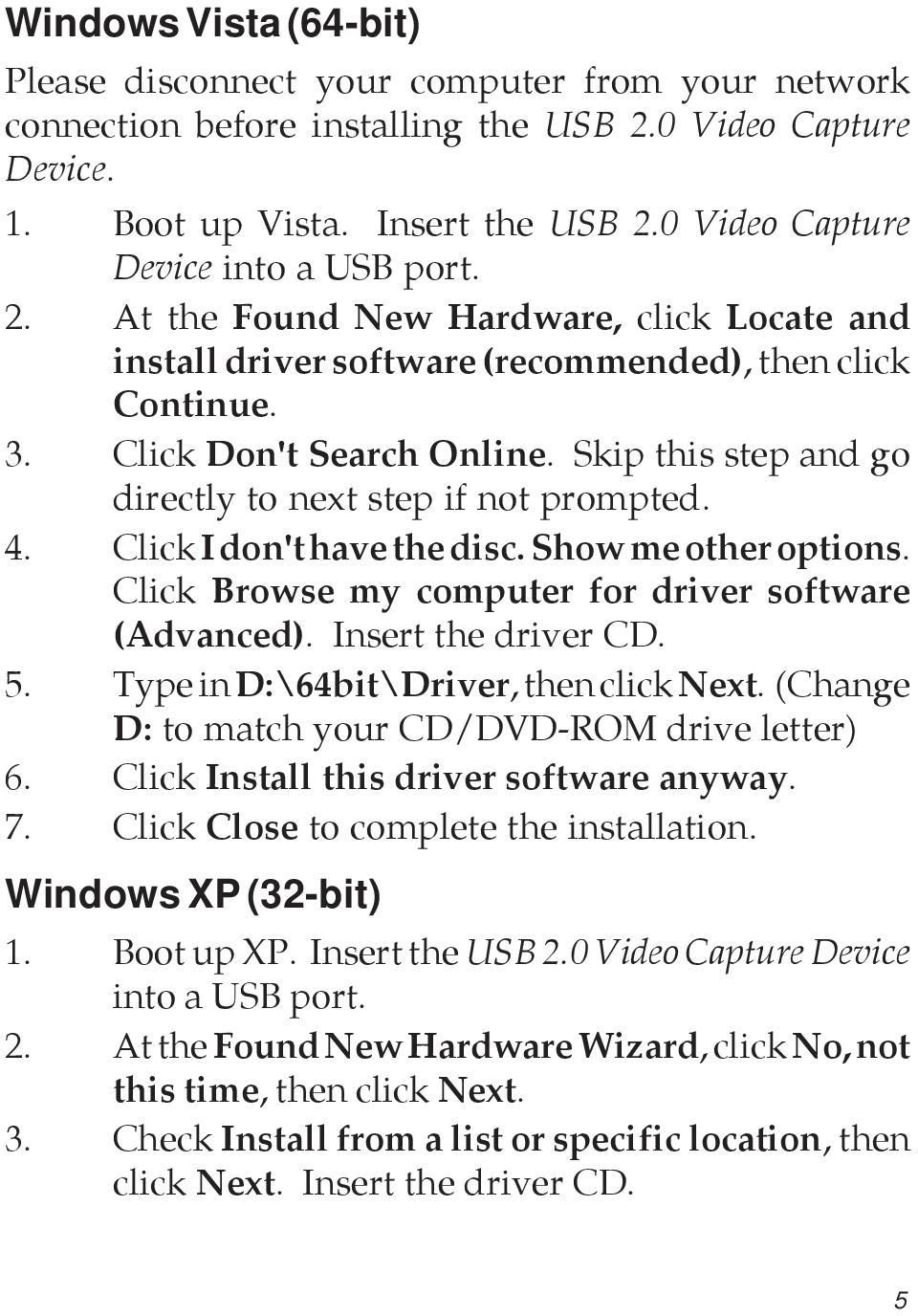Skip this step and go directly to next step if not prompted. 4. Click I don't have the disc. Show me other options. Click Browse my computer for driver software (Advanced). Insert the driver CD. 5.