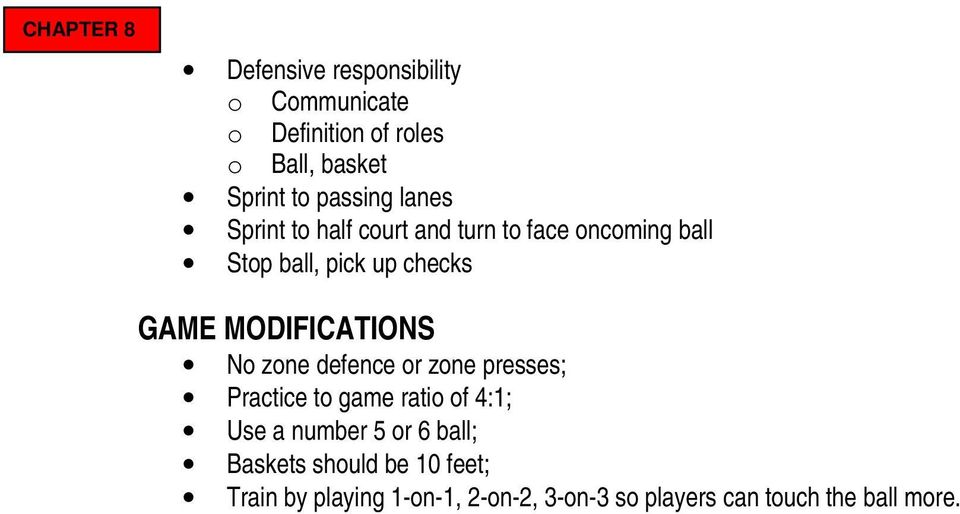 MODIFICATIONS No zone defence or zone presses; Practice to game ratio of 4:1; Use a number 5 or 6